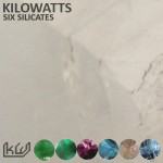 Kilowatts - Six Silicates